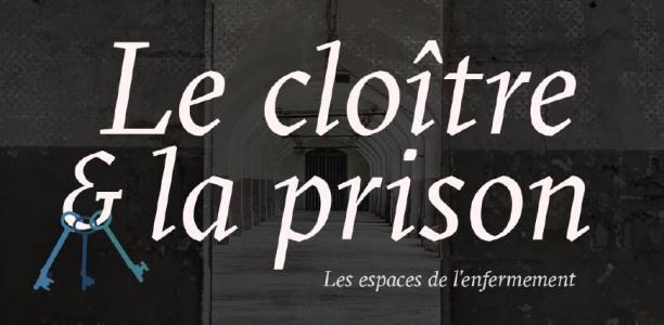 26 septembre – mise en ligne du webdocumentaire «Le cloître et la prison. Les espaces de l'enfermement»
